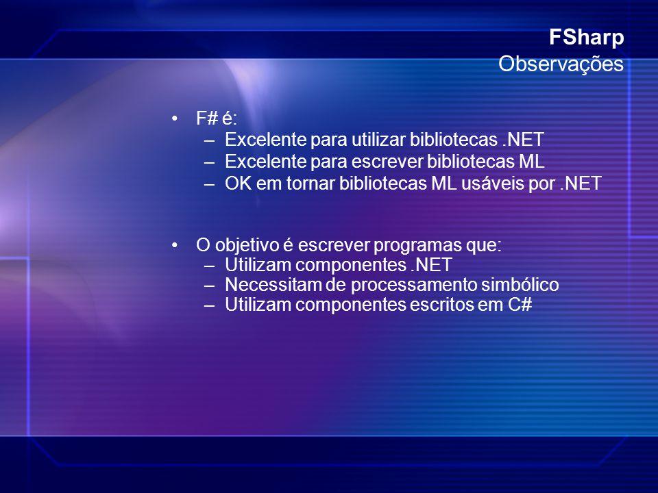 FSharp Observações F# é: Excelente para utilizar bibliotecas .NET
