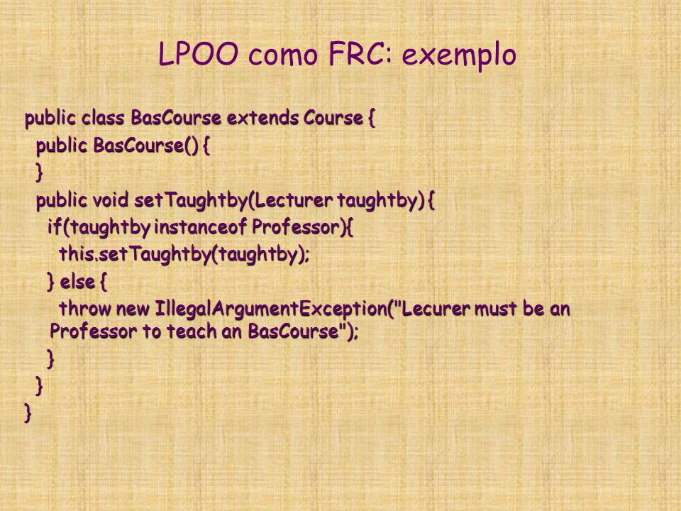 LPOO como FRC: exemplo public class BasCourse extends Course {