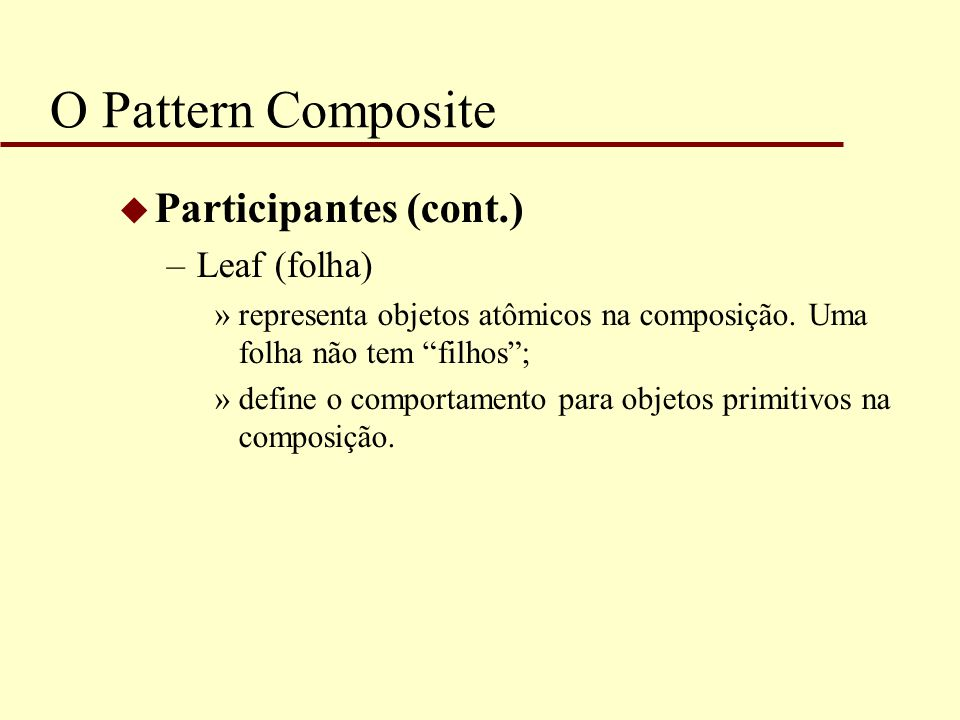 O Pattern Composite Participantes (cont.) Leaf (folha)