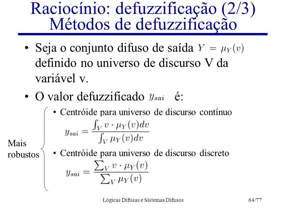 Raciocínio: defuzzificação (2/3) Métodos de defuzzificação