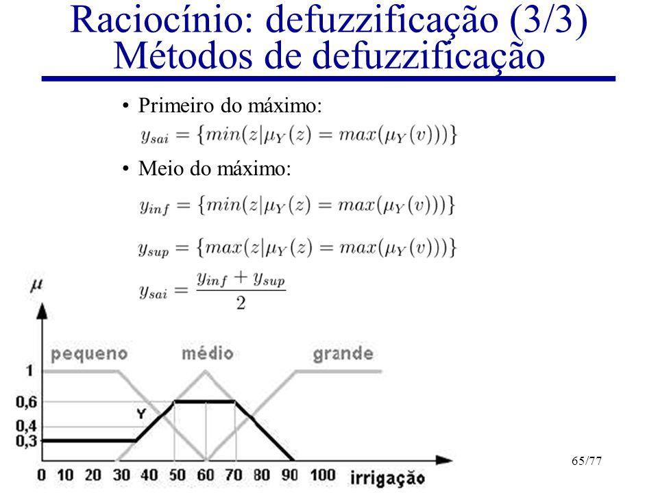 Raciocínio: defuzzificação (3/3) Métodos de defuzzificação