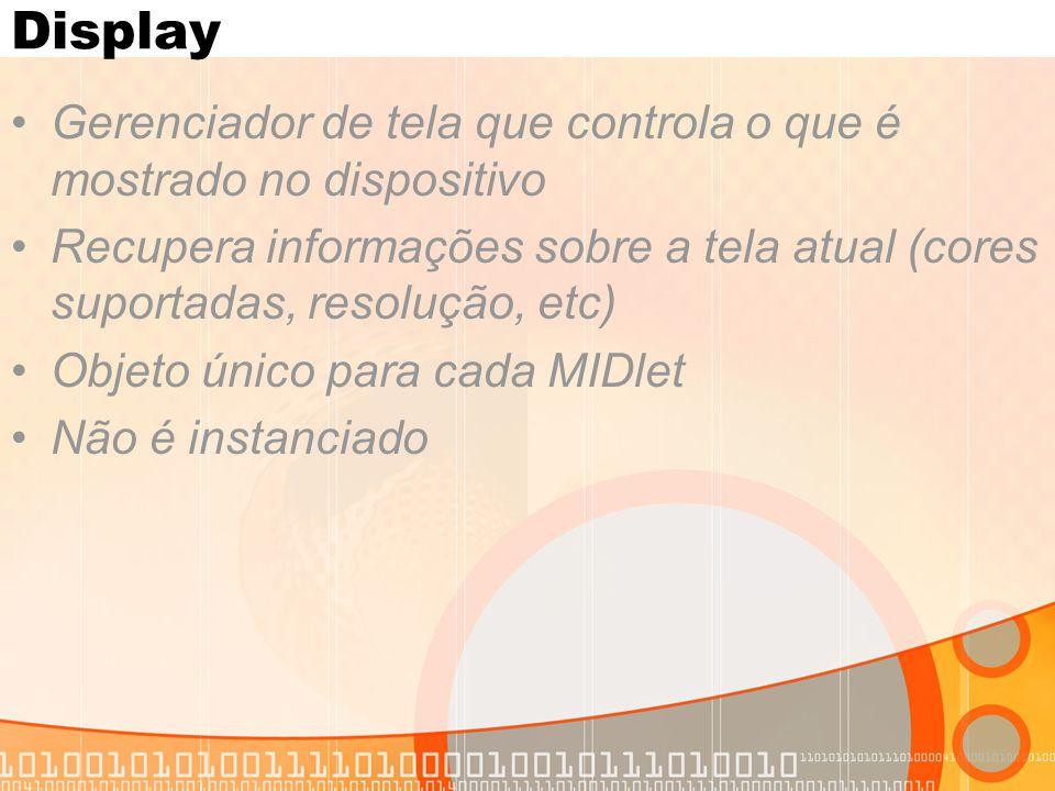Display Gerenciador de tela que controla o que é mostrado no dispositivo. Recupera informações sobre a tela atual (cores suportadas, resolução, etc)
