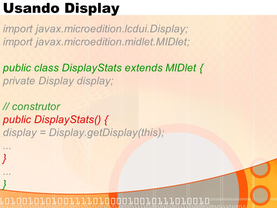 Usando Display import javax.microedition.lcdui.Display;