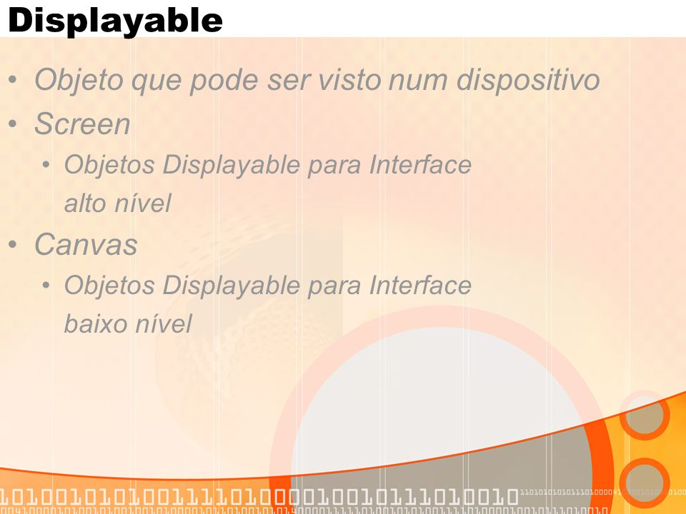 Displayable Objeto que pode ser visto num dispositivo Screen Canvas