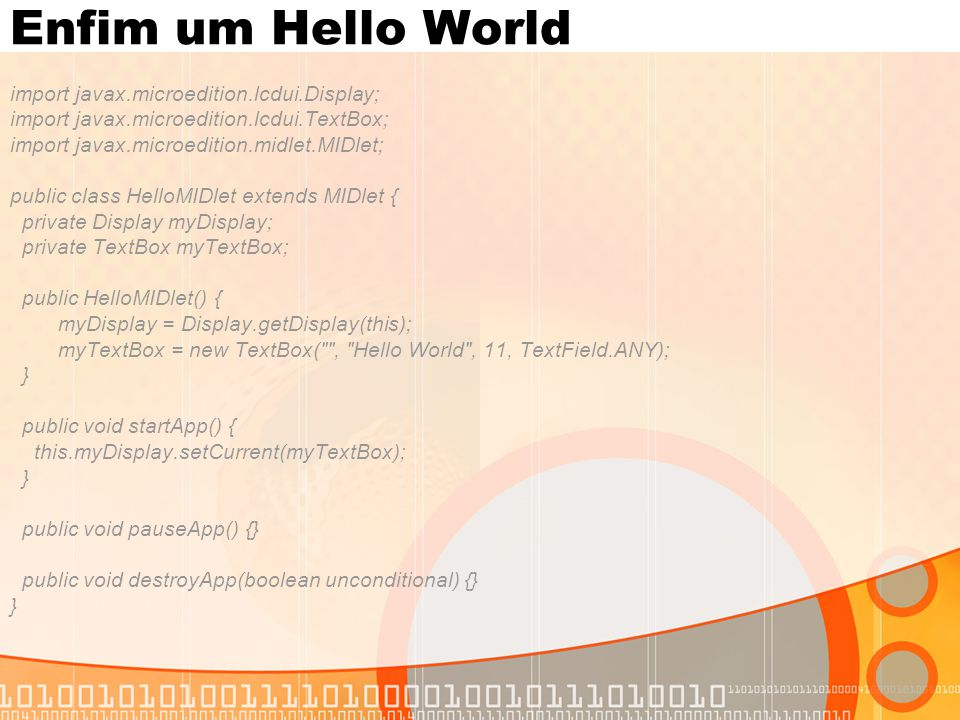 Enfim um Hello World import javax.microedition.lcdui.Display;