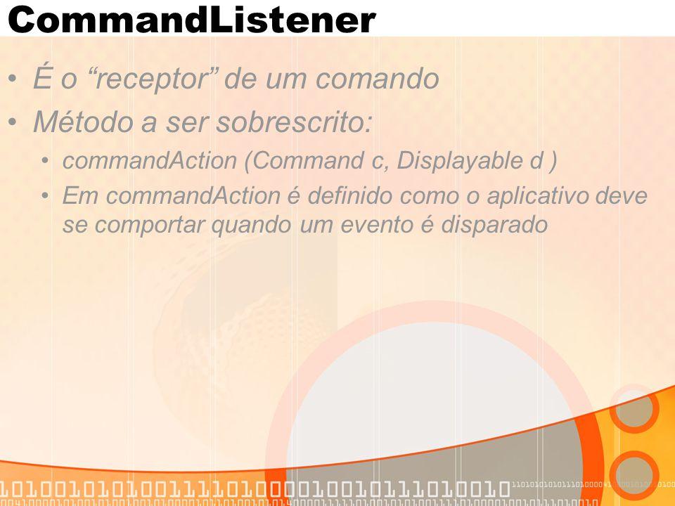 CommandListener É o receptor de um comando Método a ser sobrescrito:
