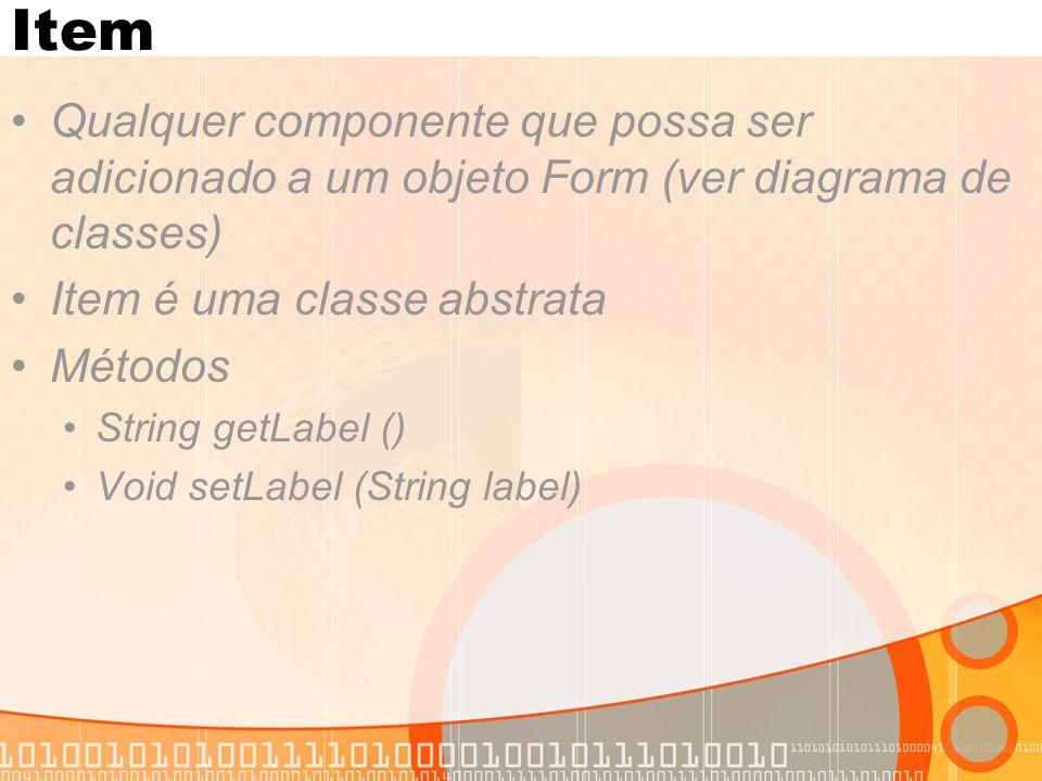 Item Qualquer componente que possa ser adicionado a um objeto Form (ver diagrama de classes) Item é uma classe abstrata.