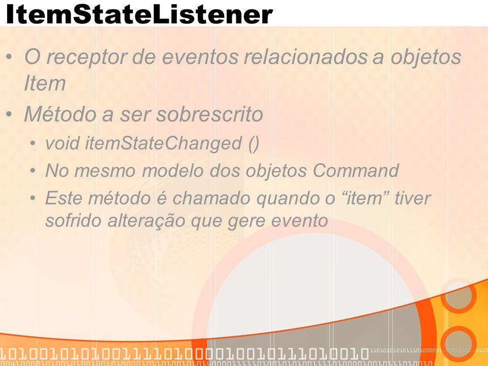 ItemStateListener O receptor de eventos relacionados a objetos Item