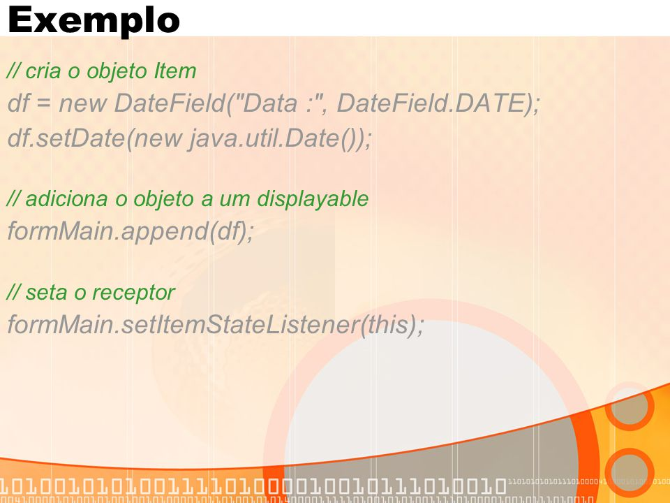 Exemplo df = new DateField( Data : , DateField.DATE);
