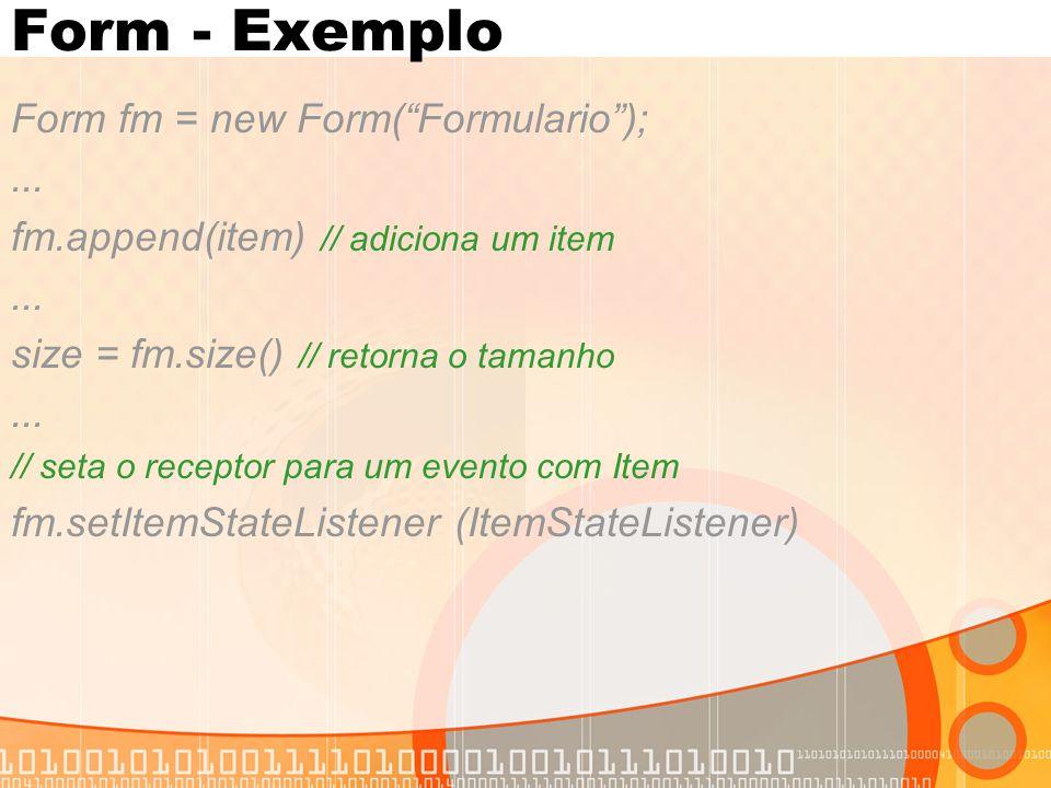Form - Exemplo Form fm = new Form( Formulario ); ...