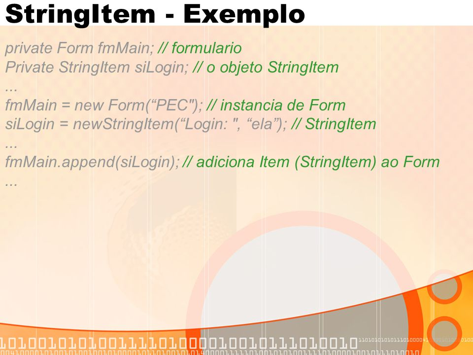 StringItem - Exemplo private Form fmMain; // formulario