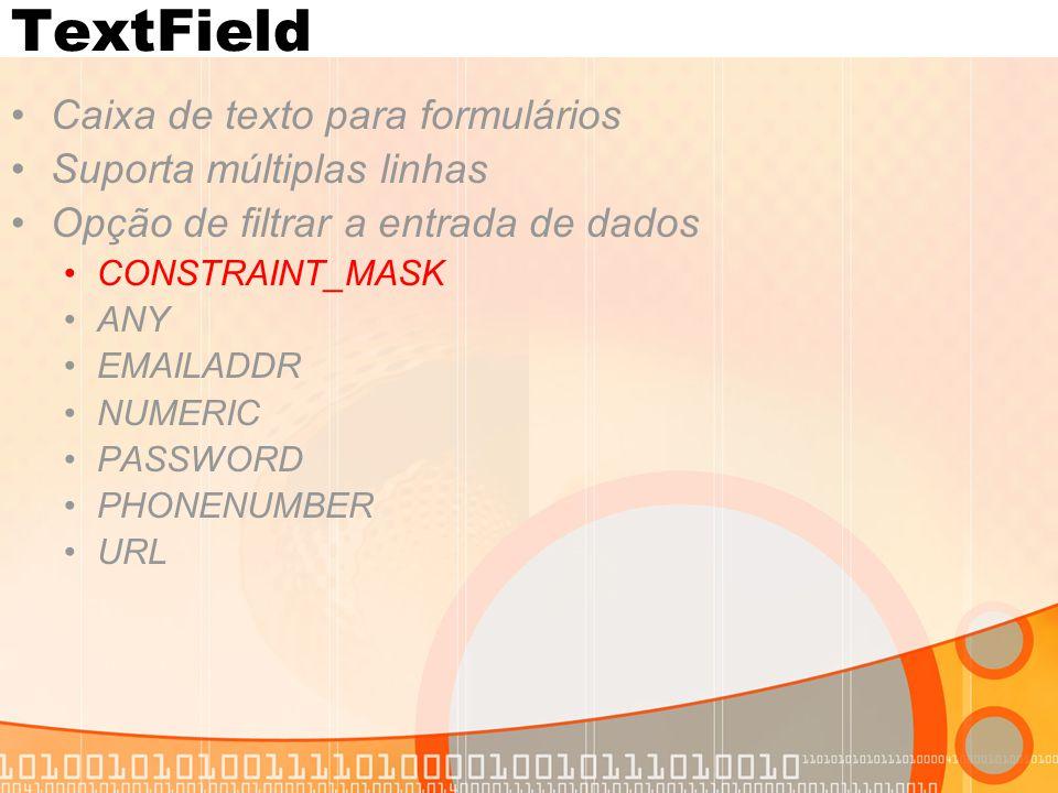 TextField Caixa de texto para formulários Suporta múltiplas linhas