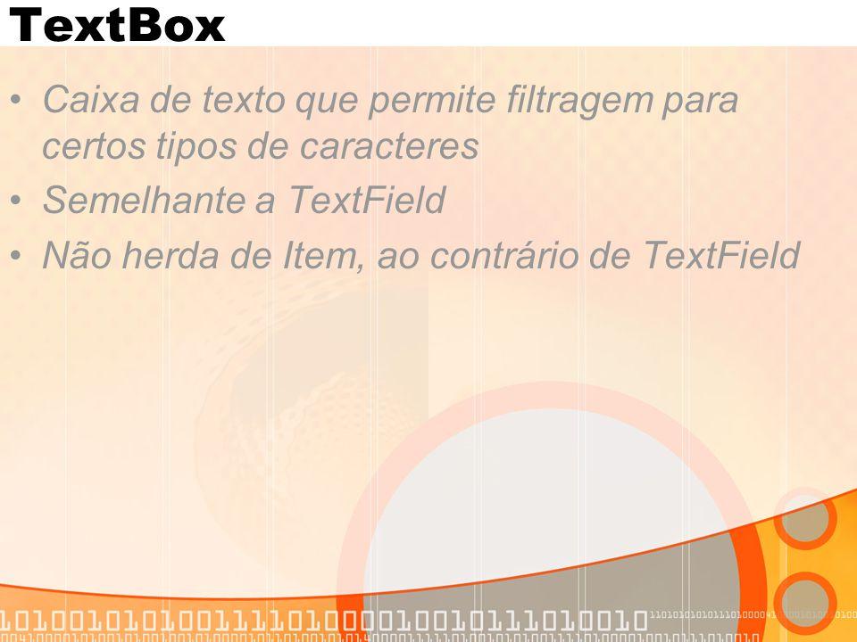 TextBox Caixa de texto que permite filtragem para certos tipos de caracteres. Semelhante a TextField.