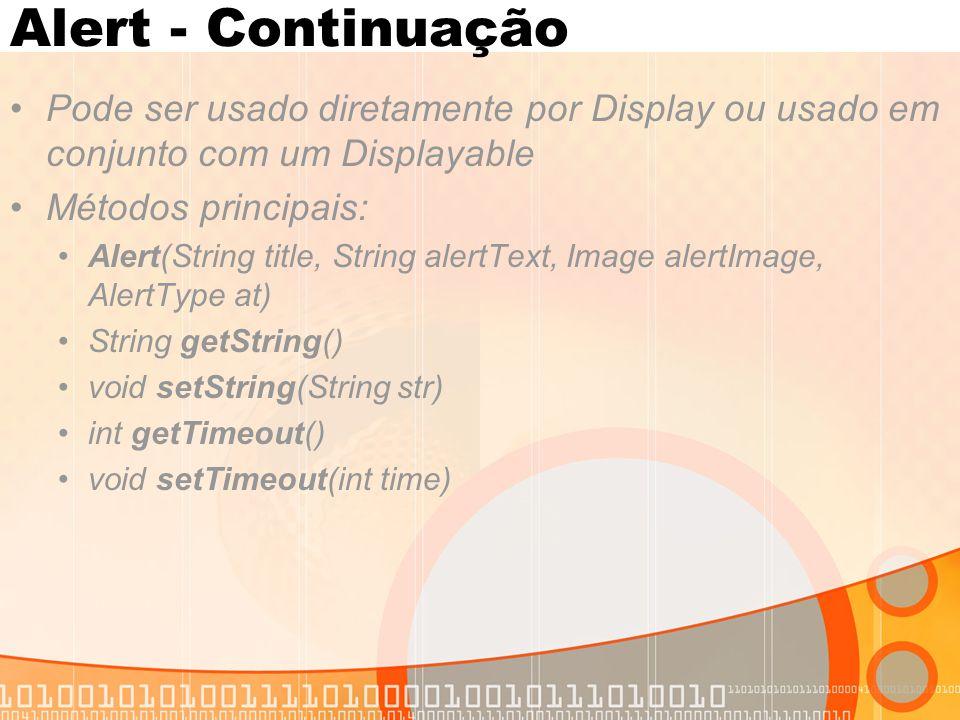 Alert - Continuação Pode ser usado diretamente por Display ou usado em conjunto com um Displayable.