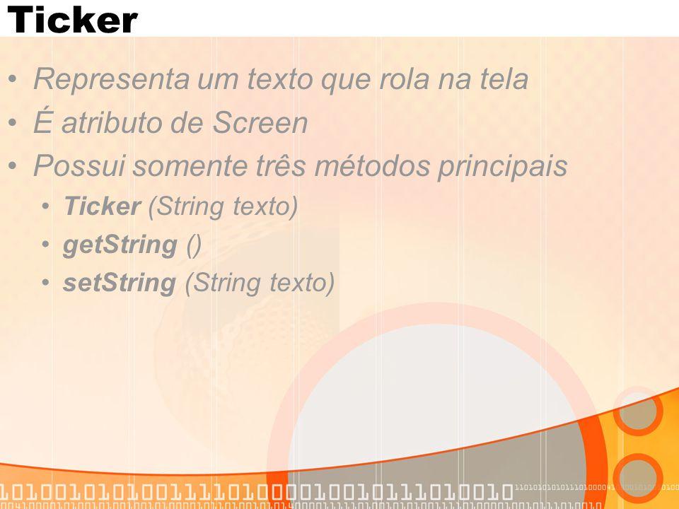 Ticker Representa um texto que rola na tela É atributo de Screen