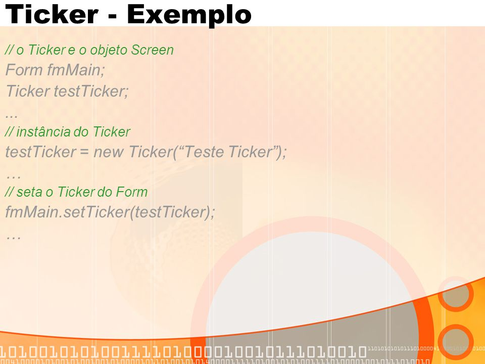 Ticker - Exemplo Form fmMain; Ticker testTicker; ...