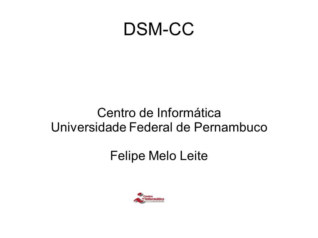 DSM-CC Centro de Informática Universidade Federal de Pernambuco Felipe Melo Leite