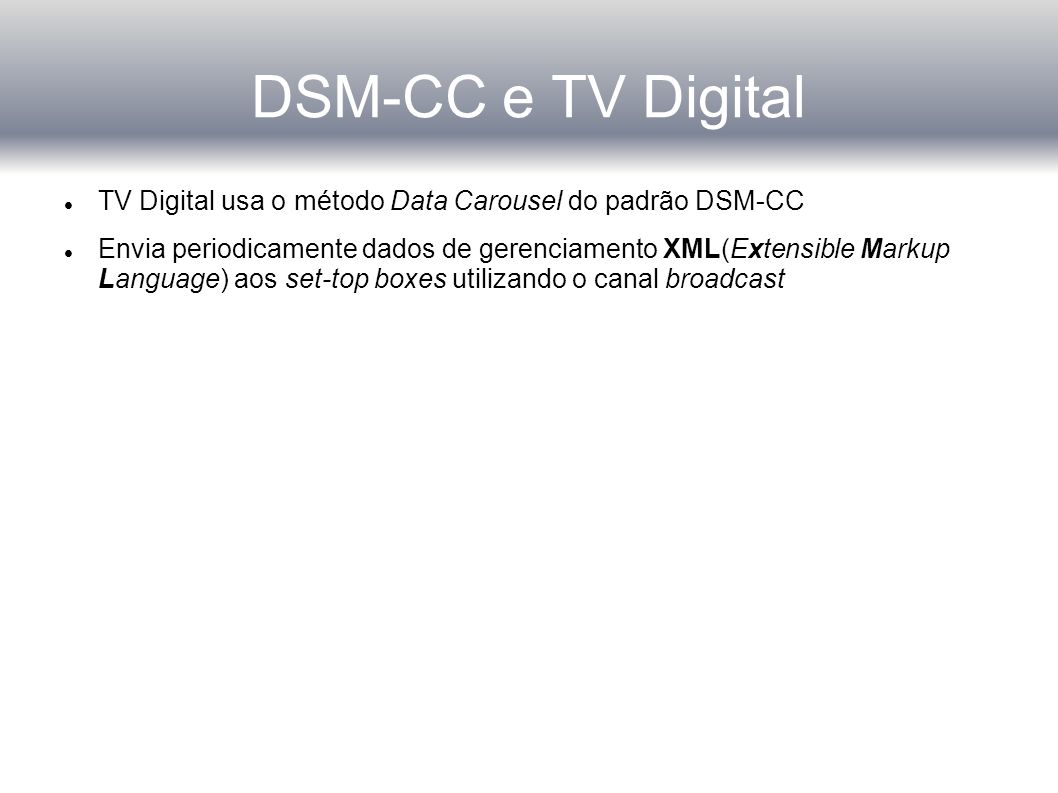 DSM-CC e TV Digital TV Digital usa o método Data Carousel do padrão DSM-CC.