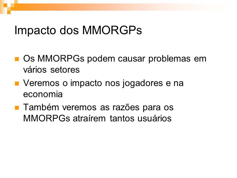 Impacto dos MMORGPs Os MMORPGs podem causar problemas em vários setores. Veremos o impacto nos jogadores e na economia.