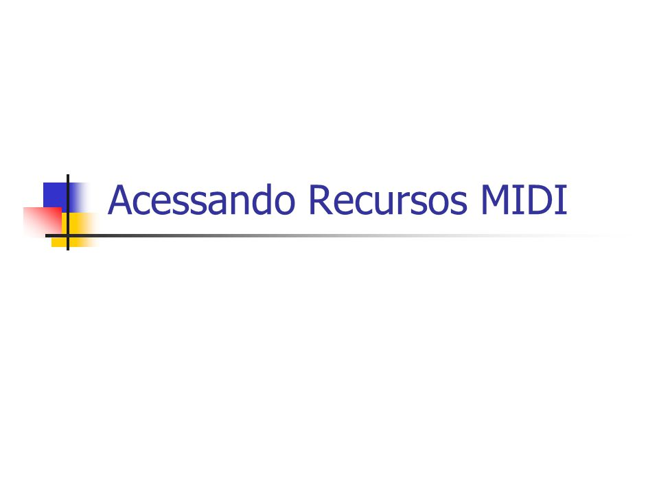 Acessando Recursos MIDI
