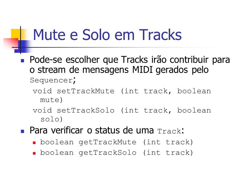 Mute e Solo em Tracks Pode-se escolher que Tracks irão contribuir para o stream de mensagens MIDI gerados pelo Sequencer;