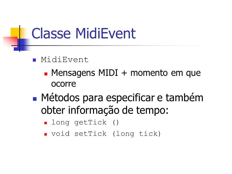 Classe MidiEvent MidiEvent. Mensagens MIDI + momento em que ocorre. Métodos para especificar e também obter informação de tempo: