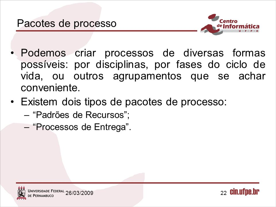Existem dois tipos de pacotes de processo: