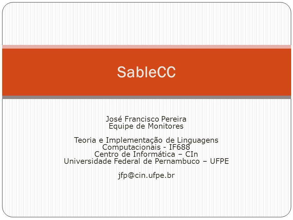 SableCC José Francisco Pereira Equipe de Monitores