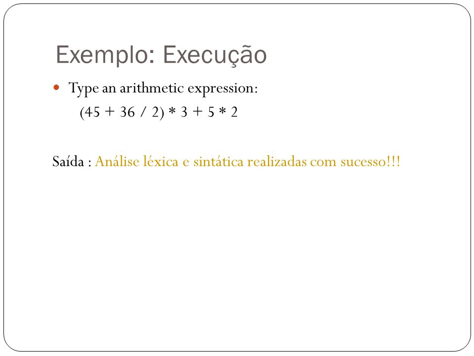 Exemplo: Execução Type an arithmetic expression: