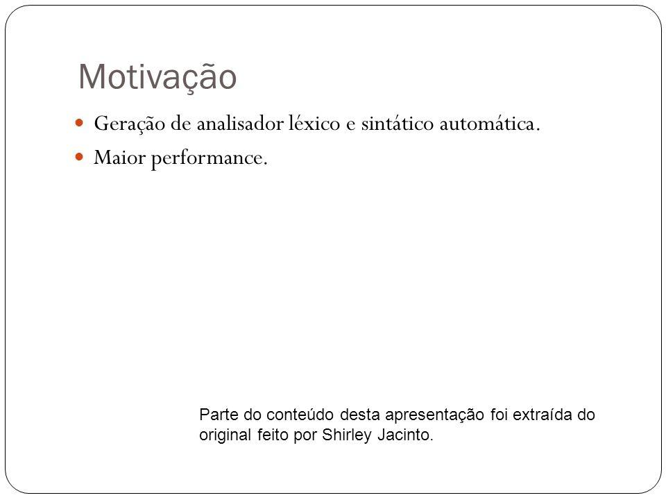 Motivação Geração de analisador léxico e sintático automática.