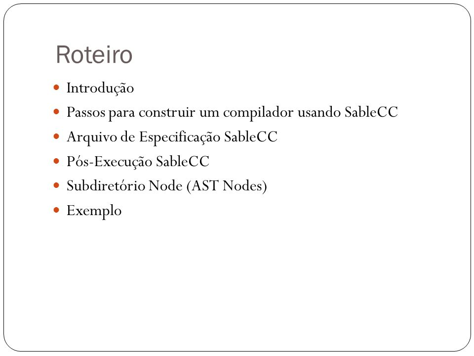 Roteiro Introdução Passos para construir um compilador usando SableCC