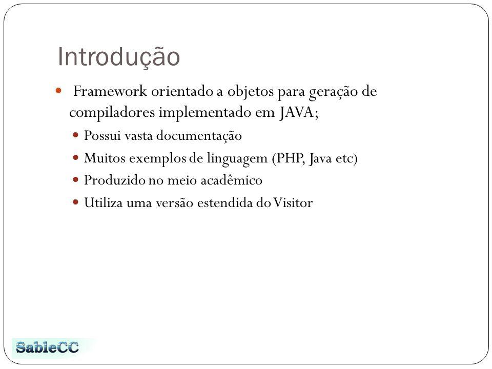 Introdução Framework orientado a objetos para geração de compiladores implementado em JAVA; Possui vasta documentação.