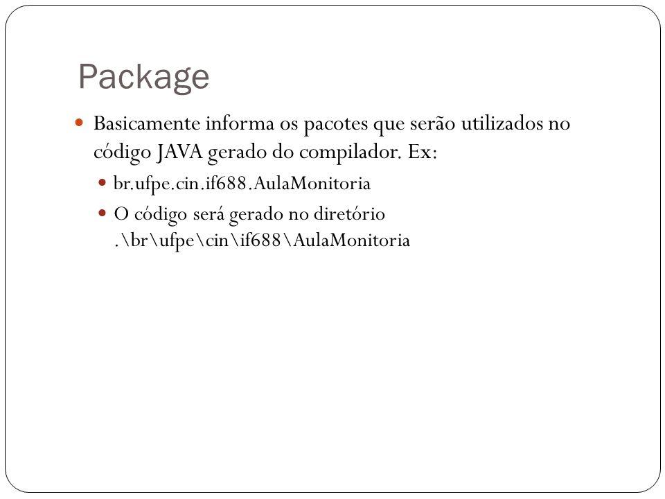 Package Basicamente informa os pacotes que serão utilizados no código JAVA gerado do compilador. Ex: