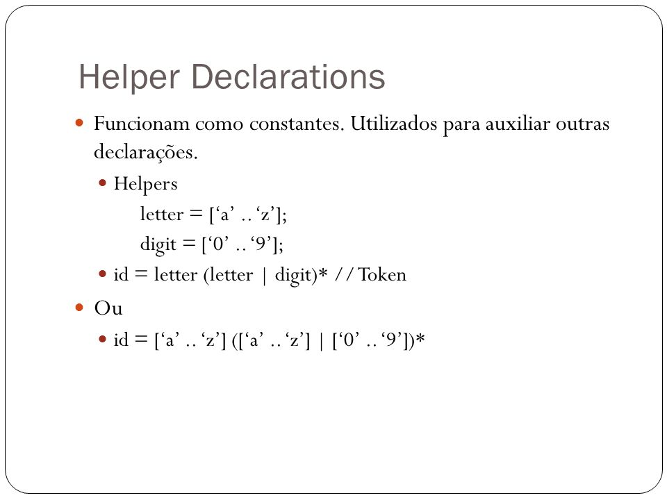 Helper Declarations Funcionam como constantes. Utilizados para auxiliar outras declarações. Helpers.