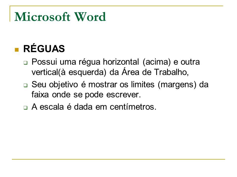 Microsoft Word RÉGUAS. Possui uma régua horizontal (acima) e outra vertical(à esquerda) da Área de Trabalho,