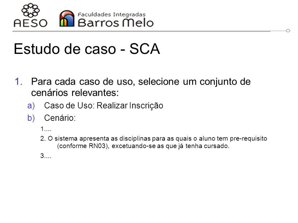 05/04/2017 Estudo de caso - SCA. Para cada caso de uso, selecione um conjunto de cenários relevantes: