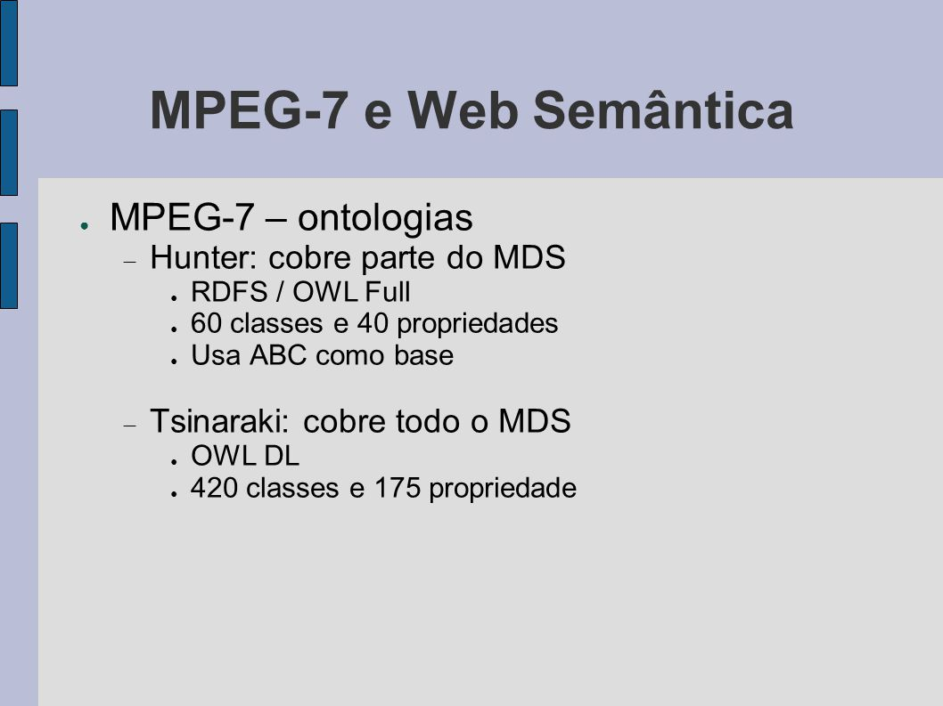 MPEG-7 e Web Semântica MPEG-7 – ontologias Hunter: cobre parte do MDS