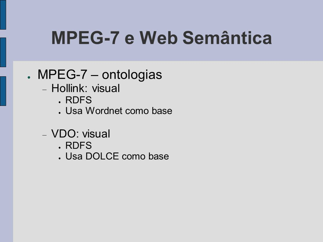 MPEG-7 e Web Semântica MPEG-7 – ontologias Hollink: visual VDO: visual