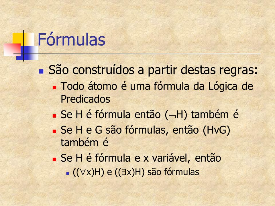 Fórmulas São construídos a partir destas regras: