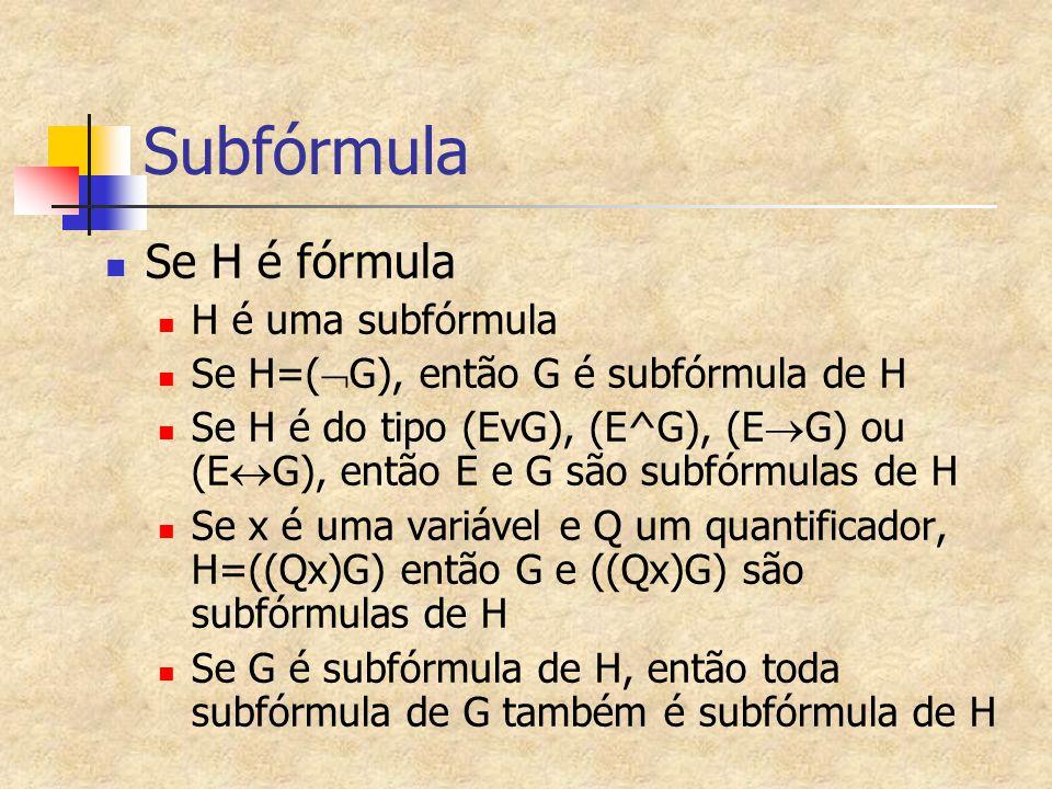 Subfórmula Se H é fórmula H é uma subfórmula