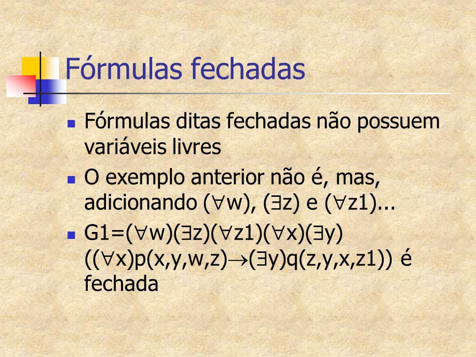 Fórmulas fechadas Fórmulas ditas fechadas não possuem variáveis livres
