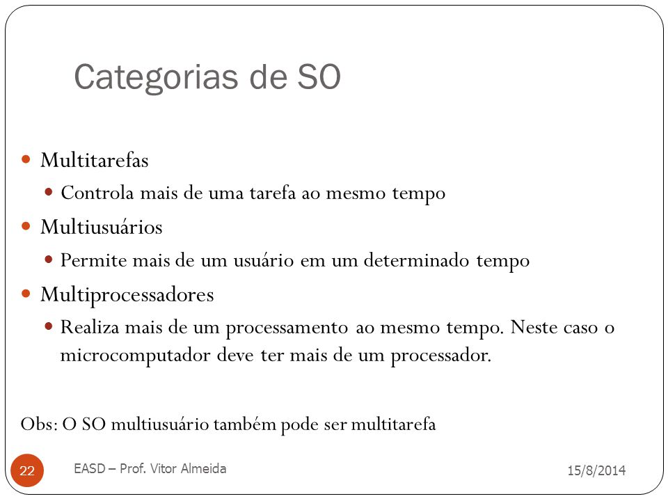 Categorias de SO Multitarefas Multiusuários Multiprocessadores