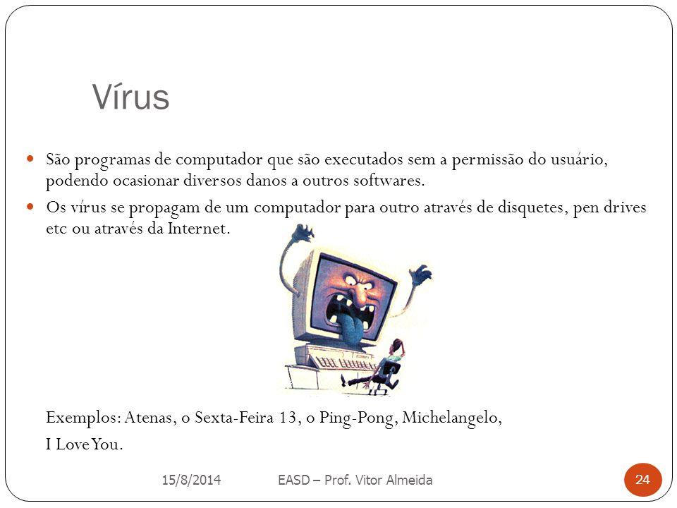 Vírus São programas de computador que são executados sem a permissão do usuário, podendo ocasionar diversos danos a outros softwares.