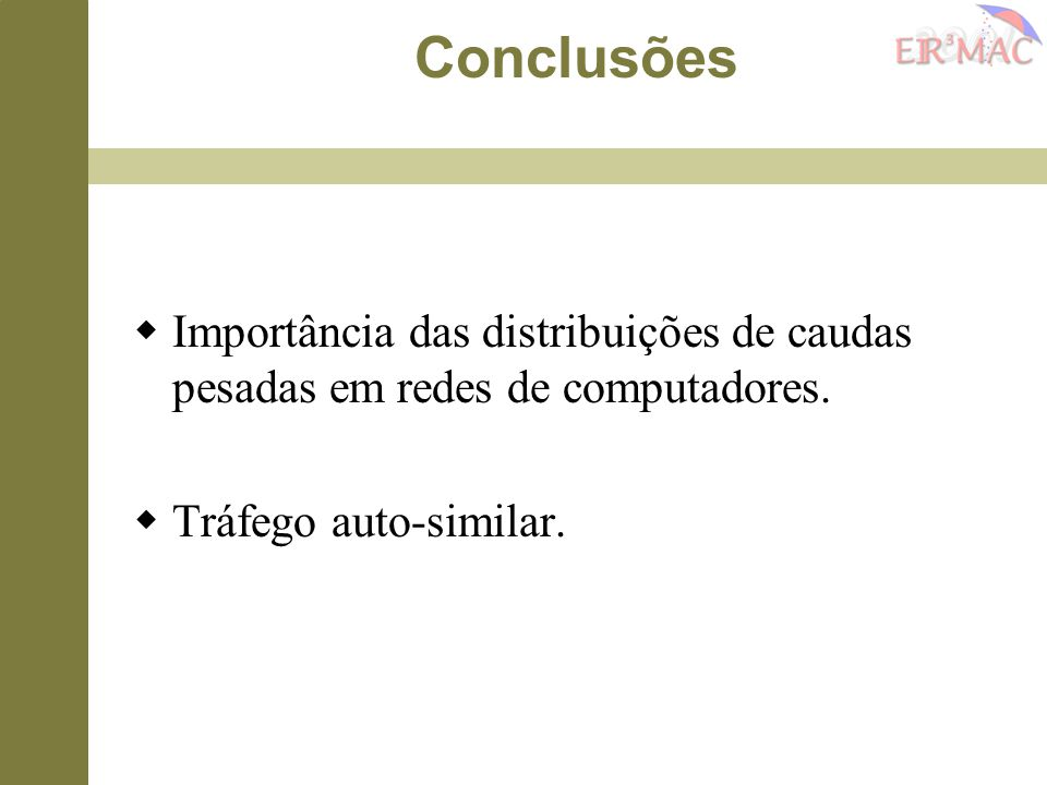 Conclusões Importância das distribuições de caudas pesadas em redes de computadores. Tráfego auto-similar.
