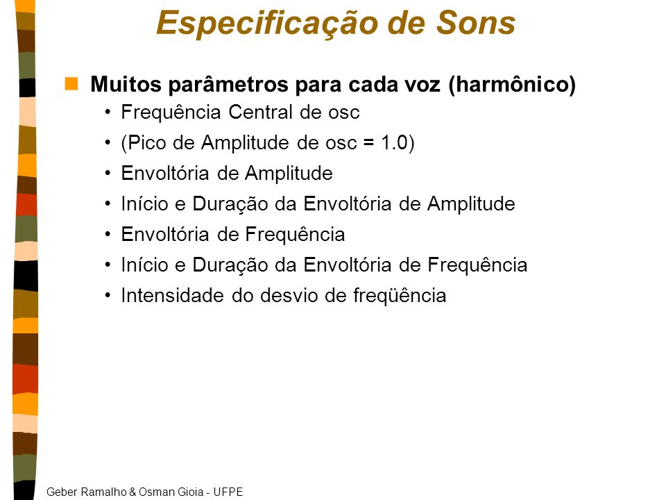 Especificação de Sons Muitos parâmetros para cada voz (harmônico)