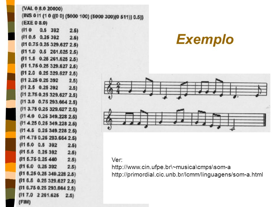 Exemplo Ver: http://www.cin.ufpe.br\~musica\cmps\som-a