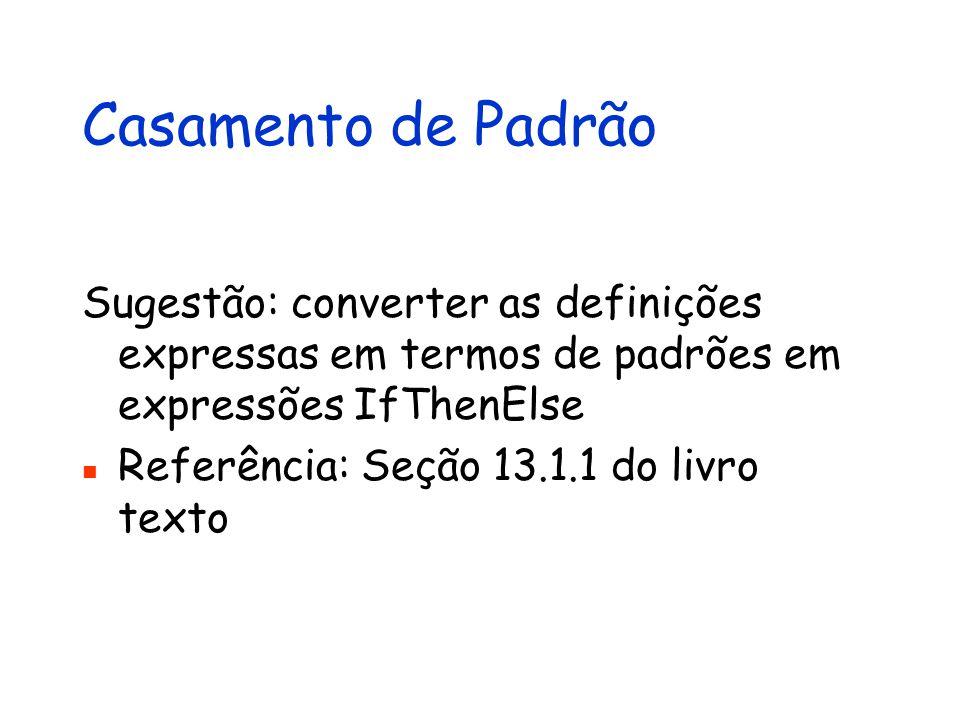 Casamento de Padrão Sugestão: converter as definições expressas em termos de padrões em expressões IfThenElse.