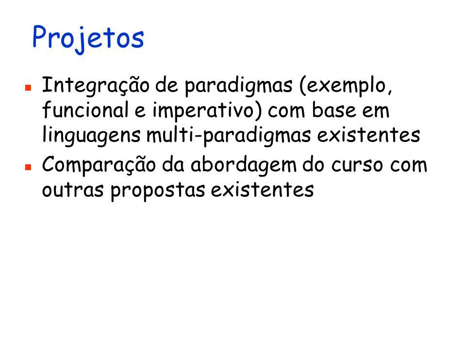 Projetos Integração de paradigmas (exemplo, funcional e imperativo) com base em linguagens multi-paradigmas existentes.