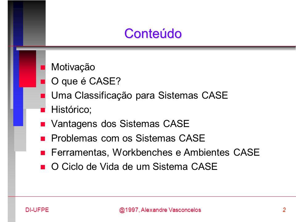 Conteúdo Motivação O que é CASE Uma Classificação para Sistemas CASE