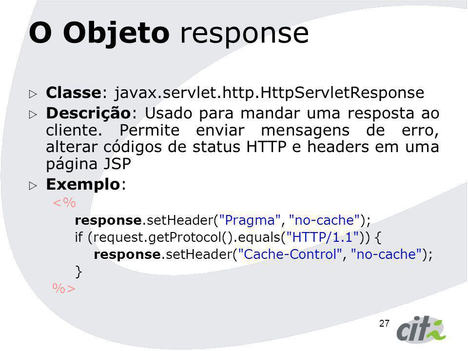 O Objeto response Classe: javax.servlet.http.HttpServletResponse